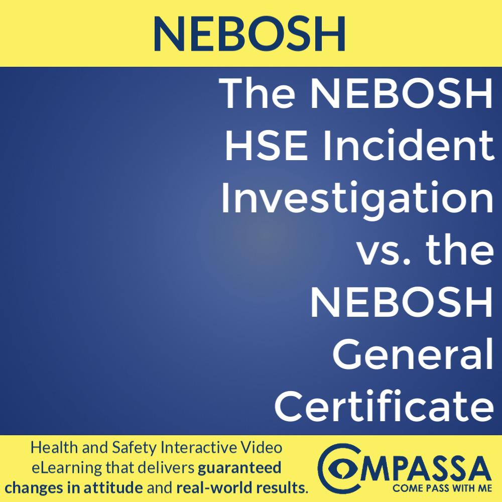 The NEBOSH HSE Incident Investigation vs. the NEBOSH General Certificate