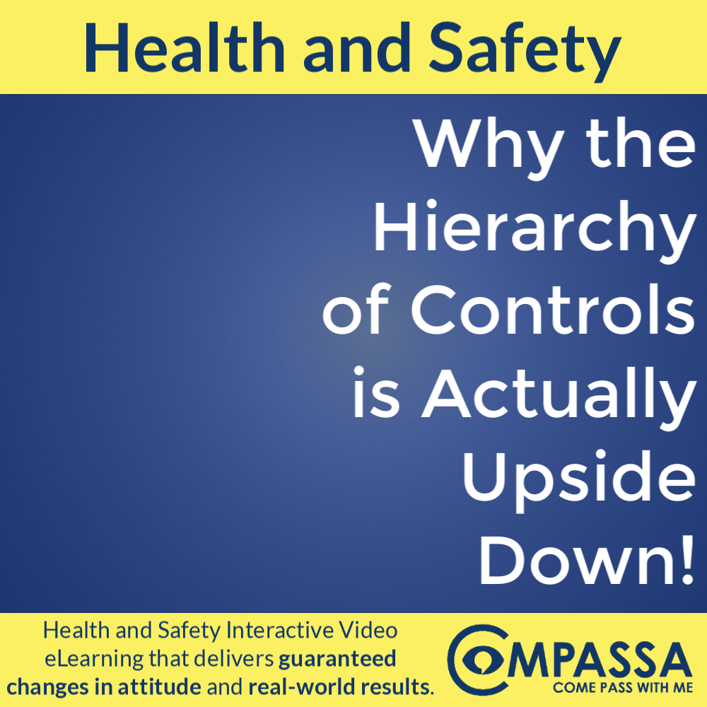 Why the Hierarchy of Controls is Actually Upside Down!
